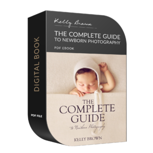 complete guide to newborn photography by Kelly Brown